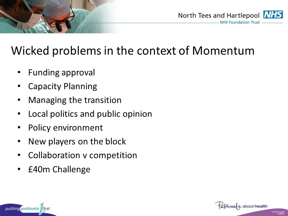 Wicked problems in the context of Momentum Funding approval Capacity Planning Managing the transition Local politics and public opinion Policy environment New players on the block Collaboration v competition £40m Challenge