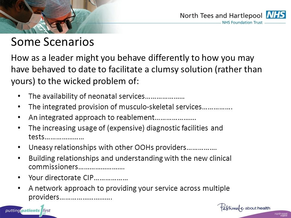 Some Scenarios The availability of neonatal services………………… The integrated provision of musculo-skeletal services…………….