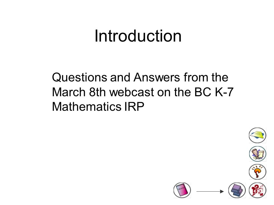 Introduction Questions and Answers from the March 8th webcast on the BC K-7 Mathematics IRP
