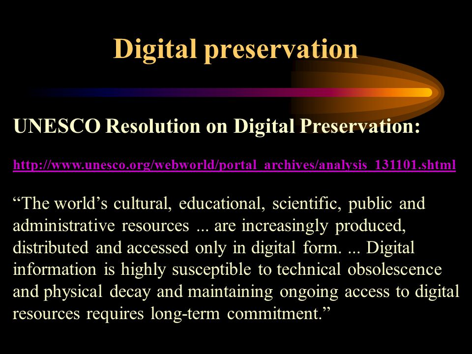 Digital preservation UNESCO Resolution on Digital Preservation:   The world's cultural, educational, scientific, public and administrative resources...