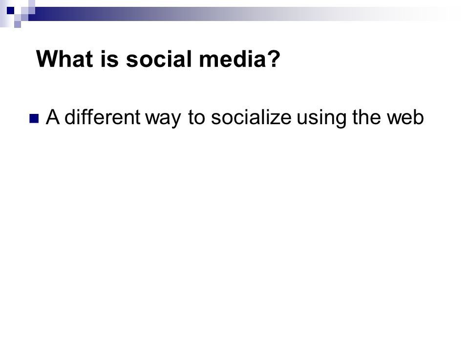 What is social media A different way to socialize using the web