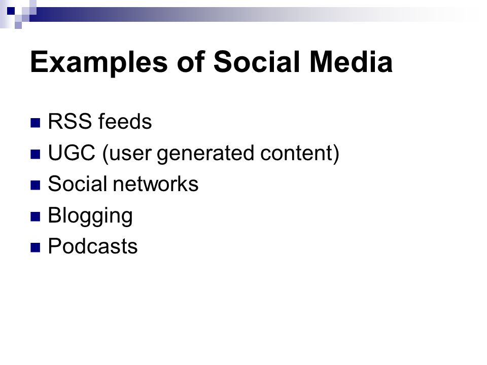 Examples of Social Media RSS feeds UGC (user generated content) Social networks Blogging Podcasts