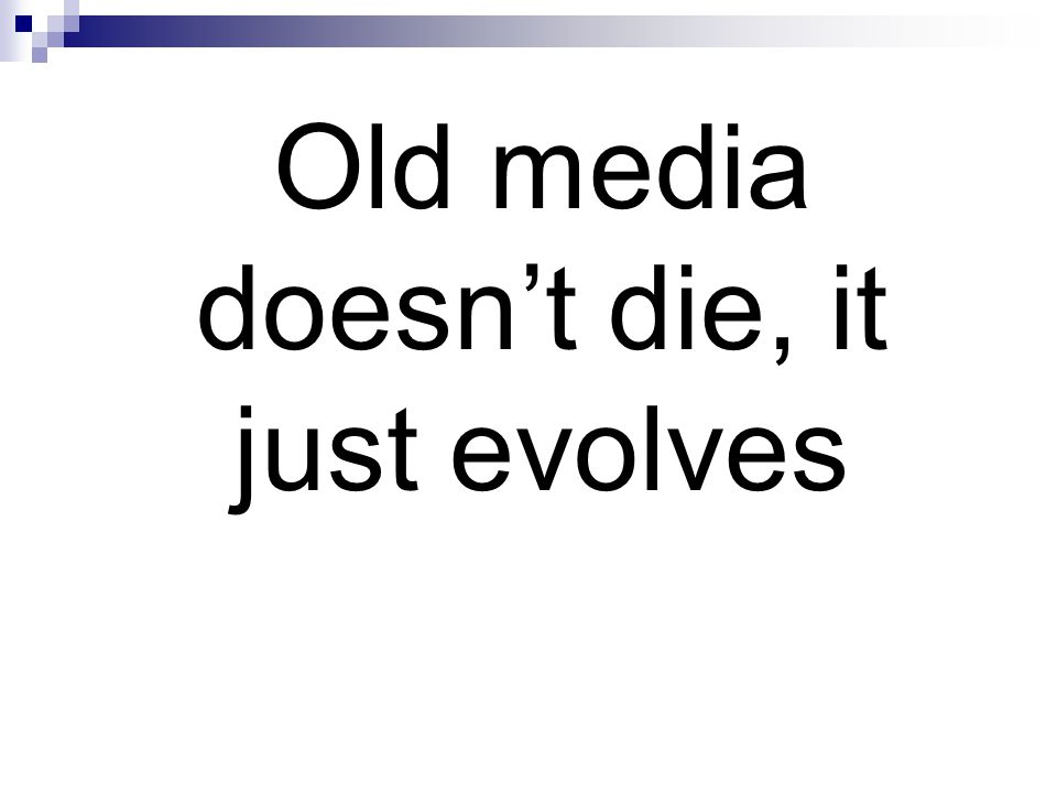 Old media doesn't die, it just evolves