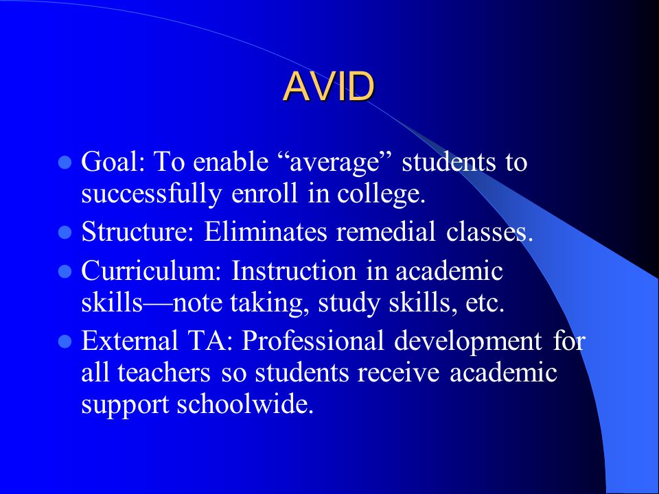 AVID Goal: To enable average students to successfully enroll in college.