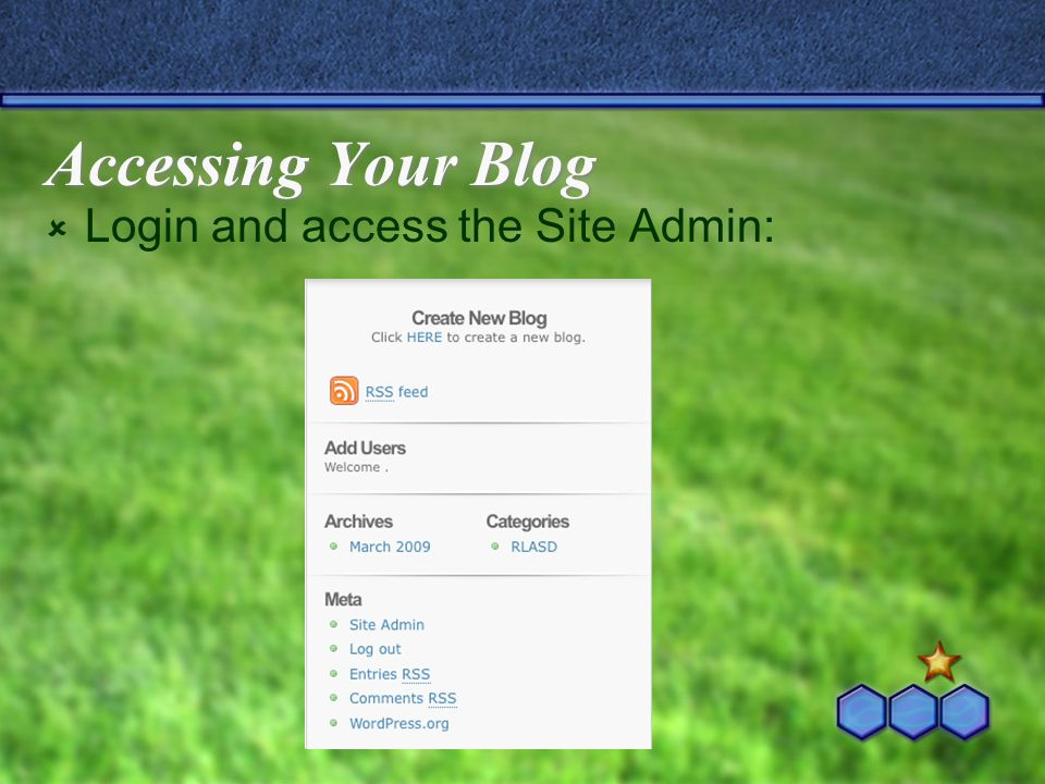 Accessing Your Blog  Login and access the Site Admin: