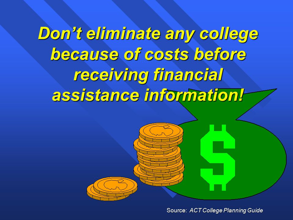 Don't eliminate any college because of costs before receiving financial assistance information.