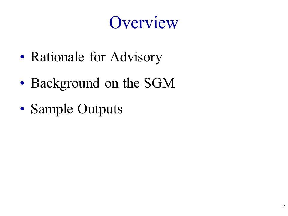 2 Overview Rationale for Advisory Background on the SGM Sample Outputs