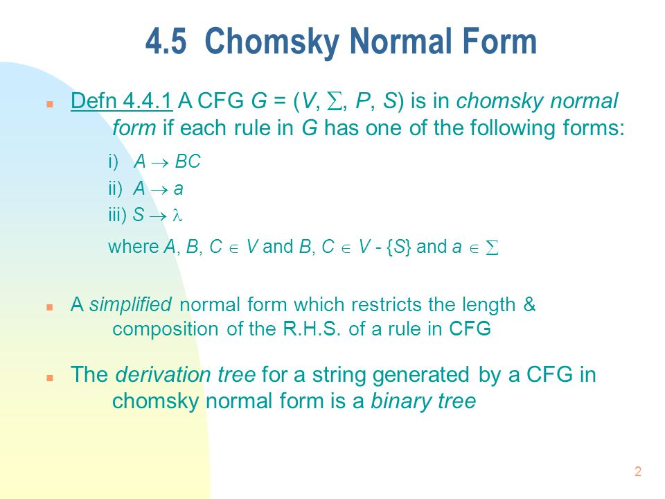 Chapter 4 Normal Forms for CFGs Chomsky Normal Form n Defn A CFG G ...