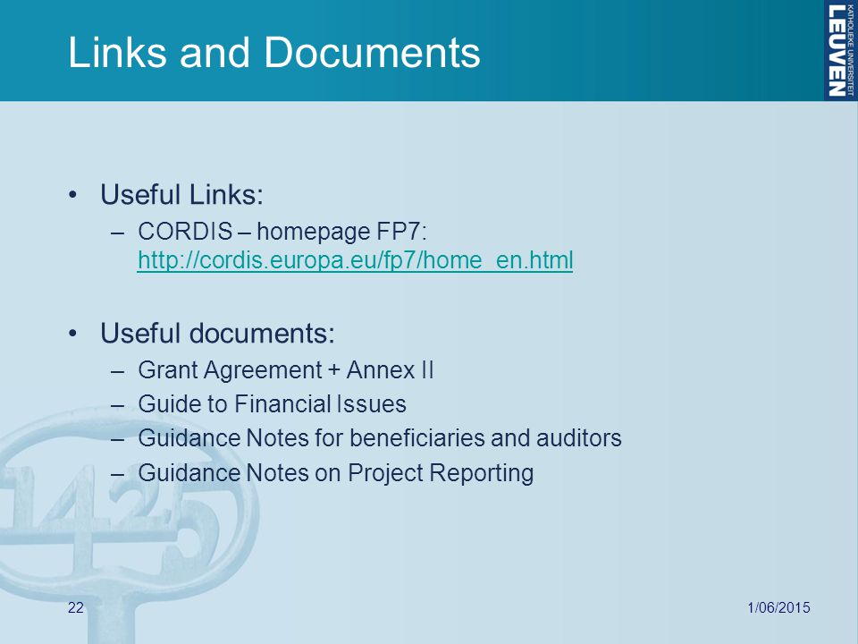 1/06/ Links and Documents Useful Links: –CORDIS – homepage FP7:     Useful documents: –Grant Agreement + Annex II –Guide to Financial Issues –Guidance Notes for beneficiaries and auditors –Guidance Notes on Project Reporting