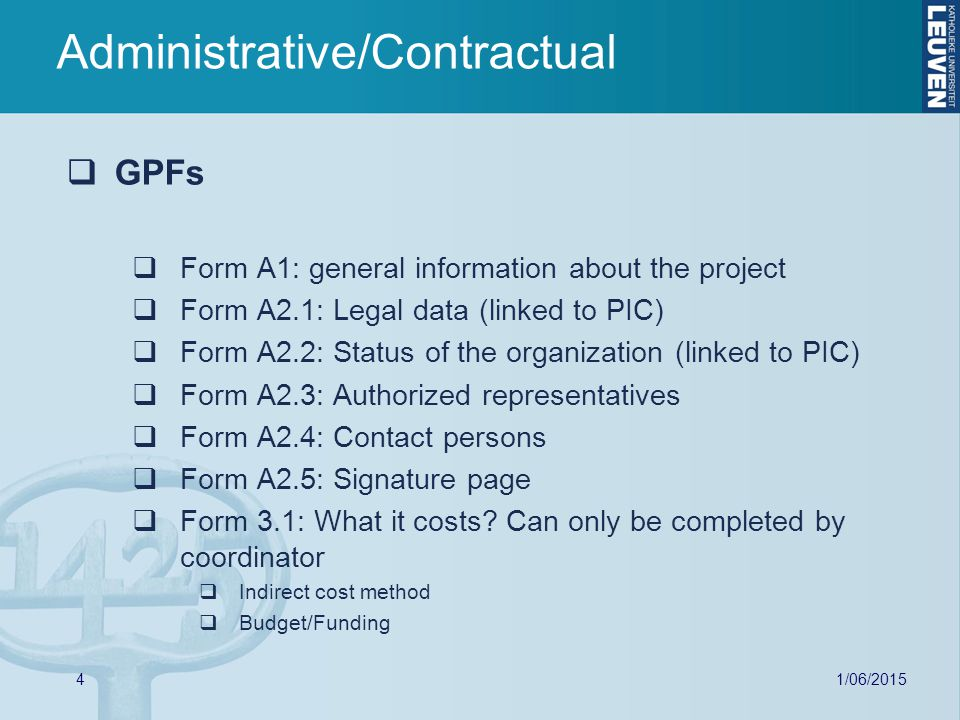 1/06/  GPFs  Form A1: general information about the project  Form A2.1: Legal data (linked to PIC)  Form A2.2: Status of the organization (linked to PIC)  Form A2.3: Authorized representatives  Form A2.4: Contact persons  Form A2.5: Signature page  Form 3.1: What it costs.