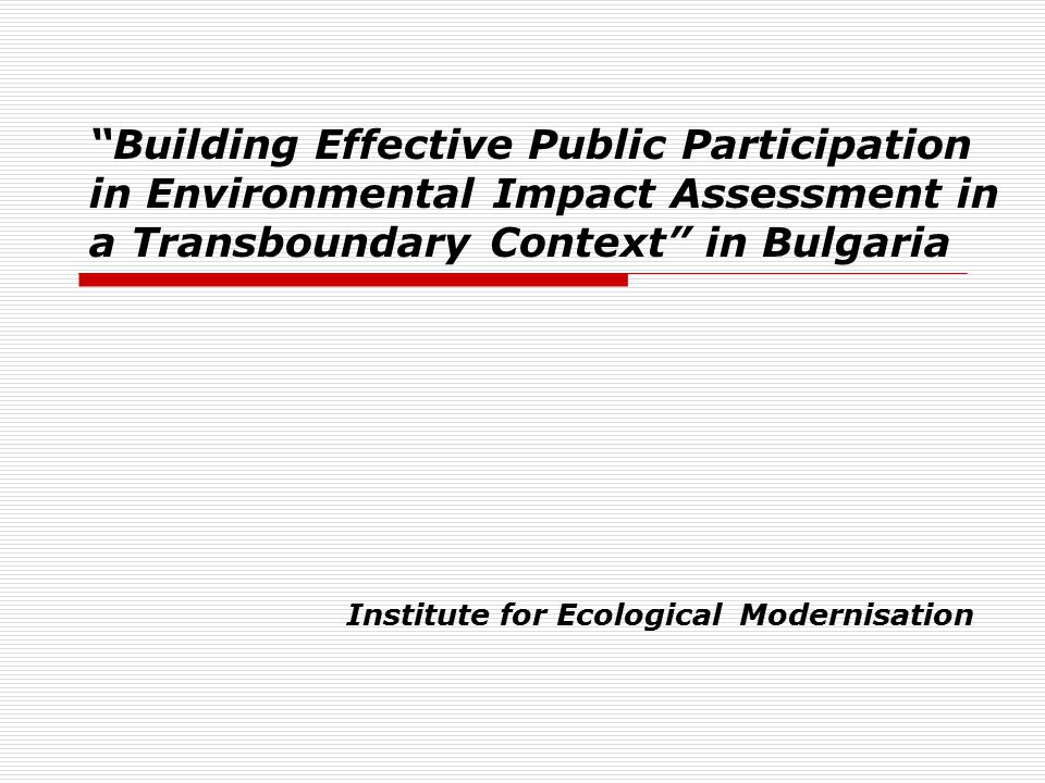 Building Effective Public Participation in Environmental Impact Assessment in a Transboundary Context in Bulgaria Institute for Ecological Modernisation