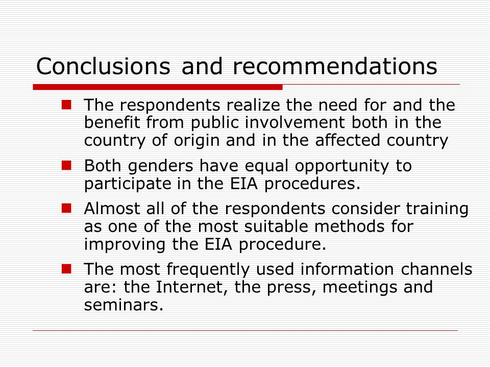 The respondents realize the need for and the benefit from public involvement both in the country of origin and in the affected country Both genders have equal opportunity to participate in the EIA procedures.