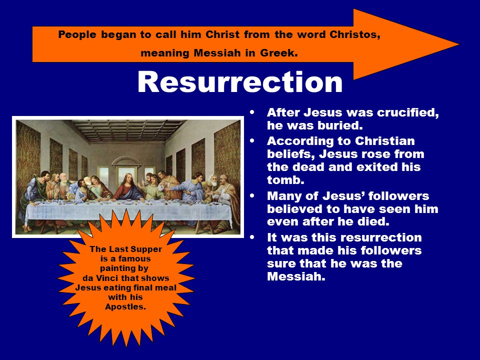 Resurrection After Jesus was crucified, he was buried.