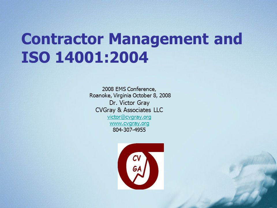 Contractor Management and ISO 14001:2004 2008 EMS Conference, Roanoke, Virginia October 8, 2008 Dr.