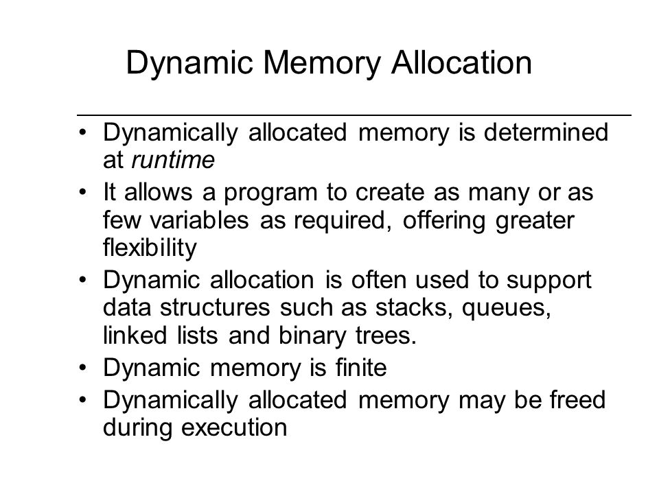 Dynamic Allocation Using new and delete Storage for data is allocated as needed from the free memory area known as the heap (or the freestore).