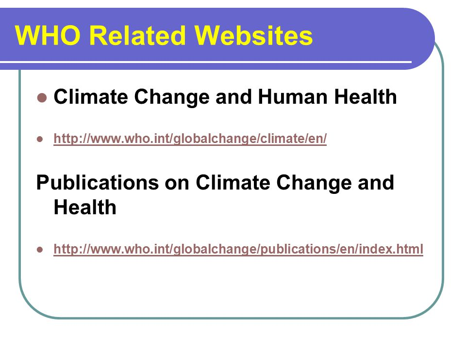 WHO Related Websites Climate Change and Human Health   Publications on Climate Change and Health