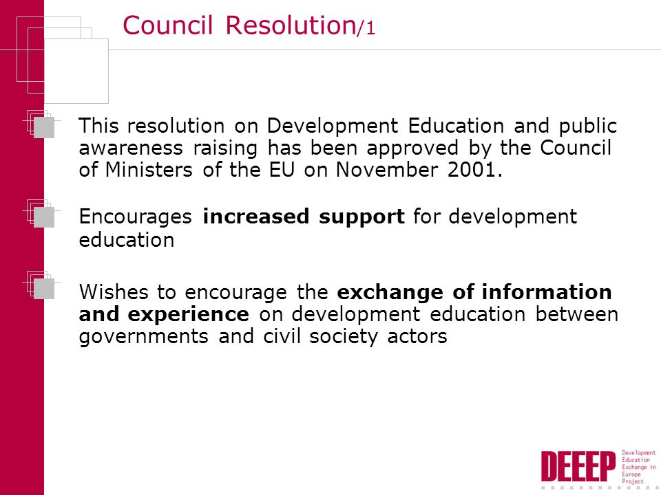 Council Resolution /1 This resolution on Development Education and public awareness raising has been approved by the Council of Ministers of the EU on November 2001.