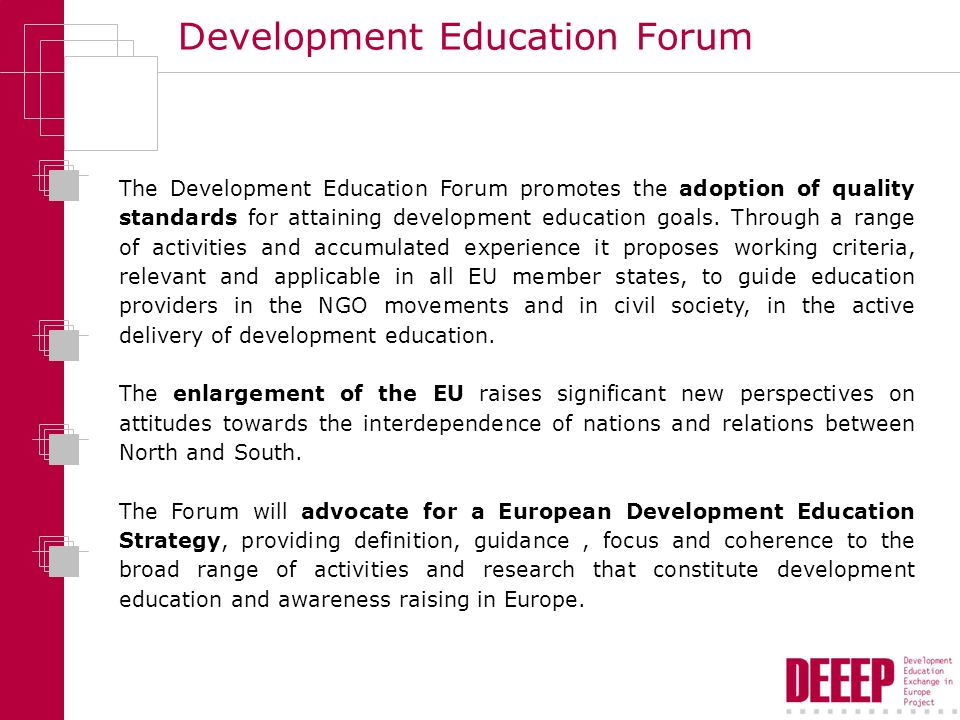 Development Education Forum The Development Education Forum promotes the adoption of quality standards for attaining development education goals.