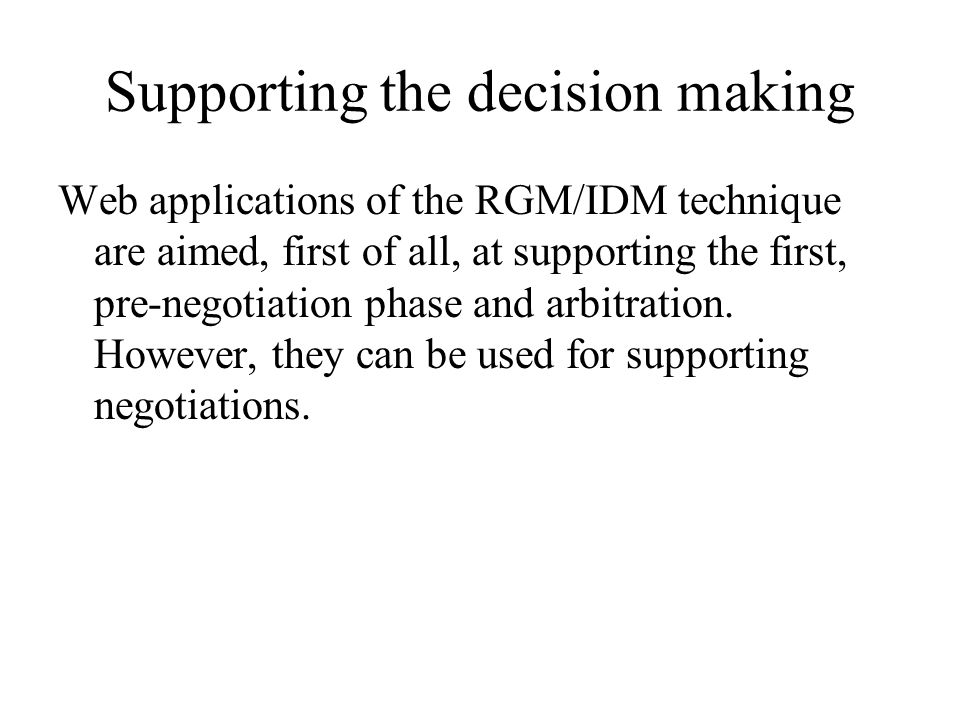 Supporting the decision making Web applications of the RGM/IDM technique are aimed, first of all, at supporting the first, pre-negotiation phase and arbitration.