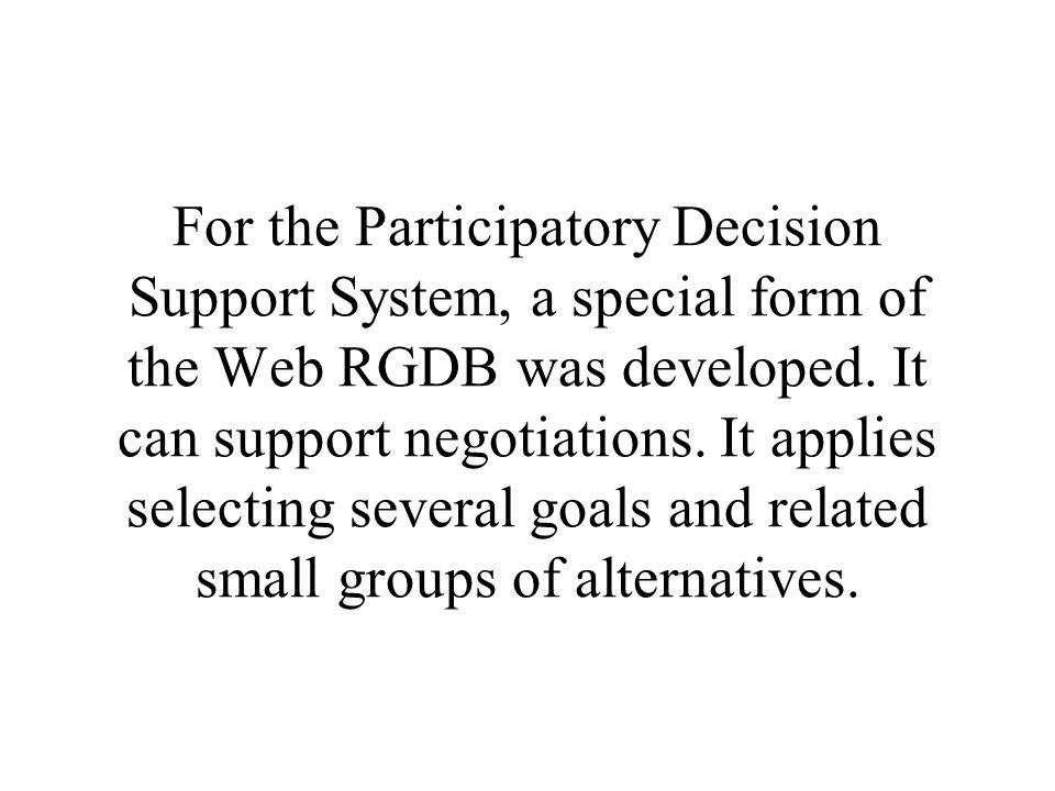 For the Participatory Decision Support System, a special form of the Web RGDB was developed.