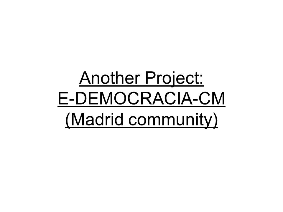 Another Project: E-DEMOCRACIA-CM (Madrid community)