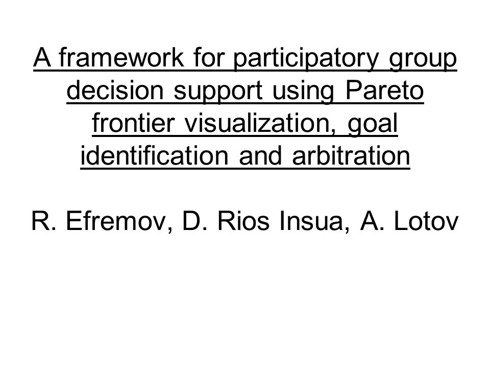 A framework for participatory group decision support using Pareto frontier visualization, goal identification and arbitration R.