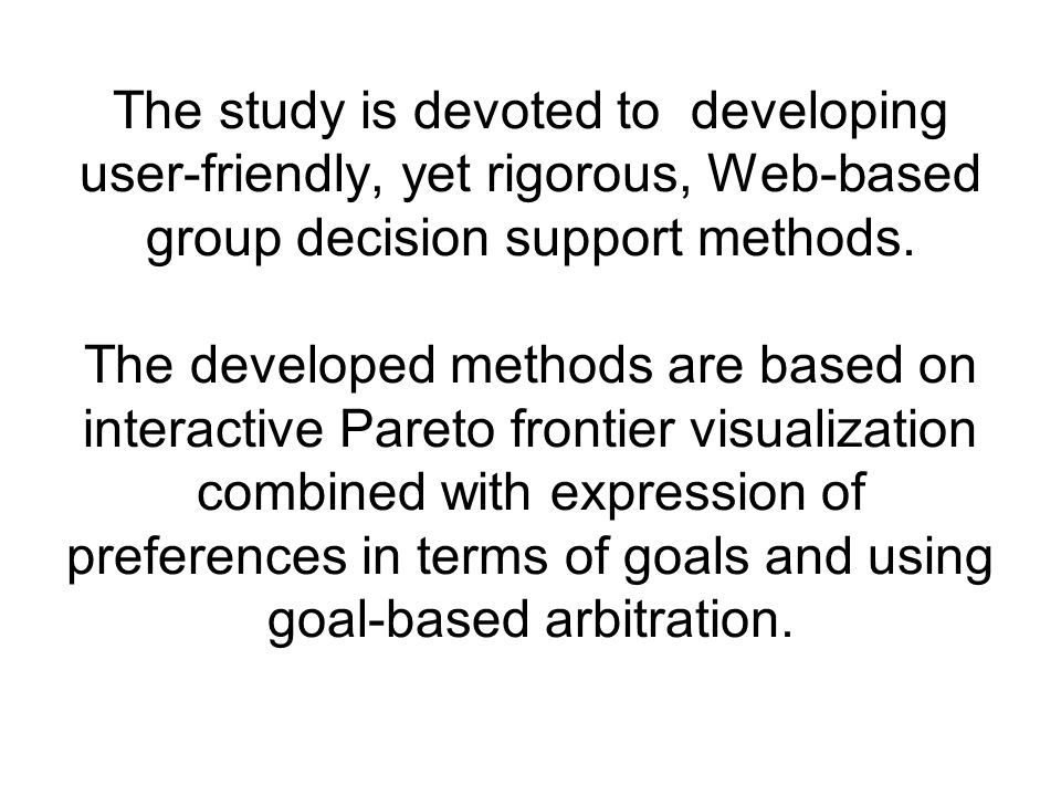 The study is devoted to developing user-friendly, yet rigorous, Web-based group decision support methods.