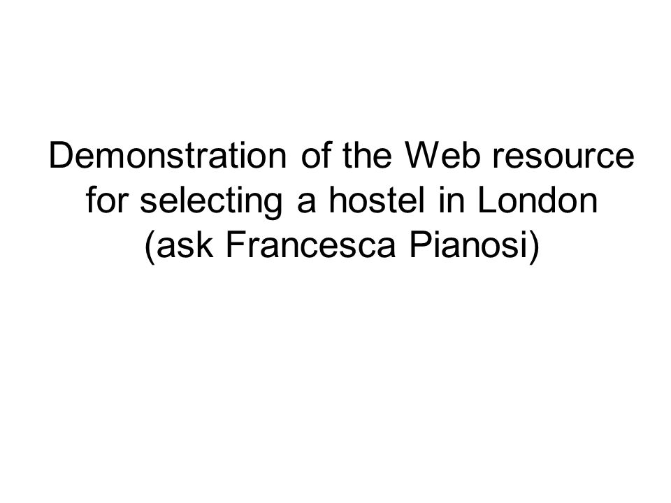 Demonstration of the Web resource for selecting a hostel in London (ask Francesca Pianosi)