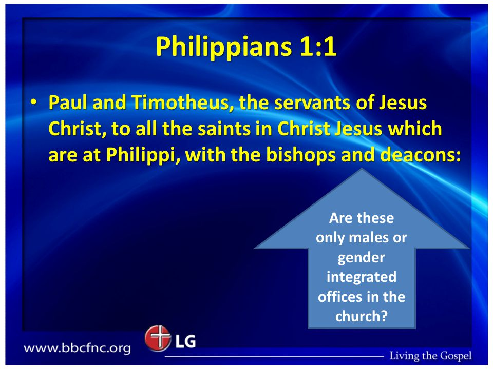 Philippians 1:1 Paul and Timotheus, the servants of Jesus Christ, to all the saints in Christ Jesus which are at Philippi, with the bishops and deacons: Paul and Timotheus, the servants of Jesus Christ, to all the saints in Christ Jesus which are at Philippi, with the bishops and deacons: Are these only males or gender integrated offices in the church