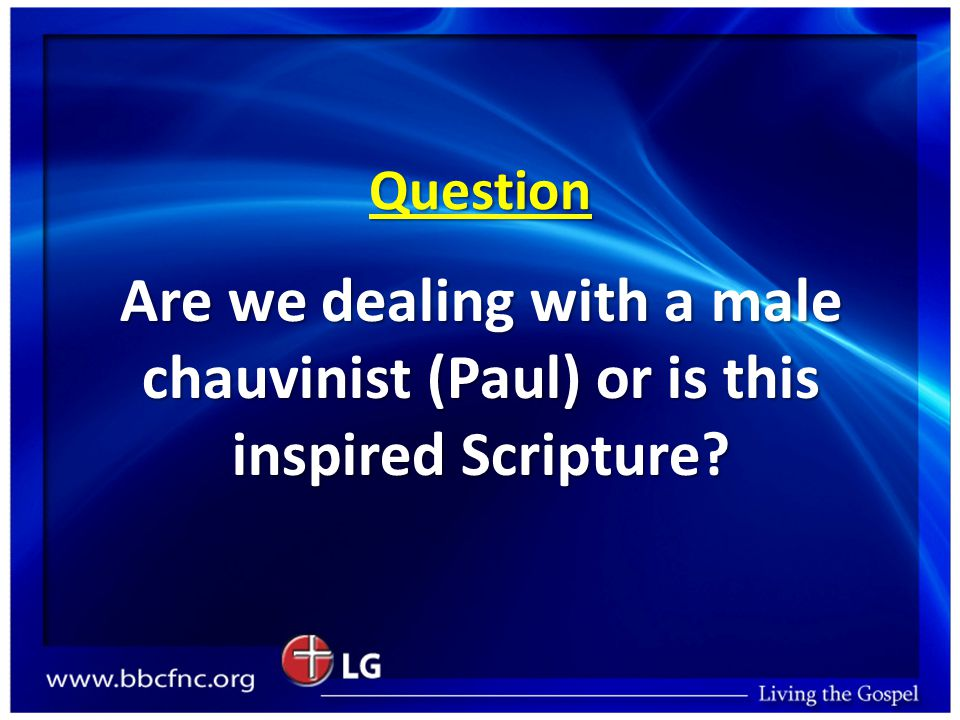 Question Are we dealing with a male chauvinist (Paul) or is this inspired Scripture