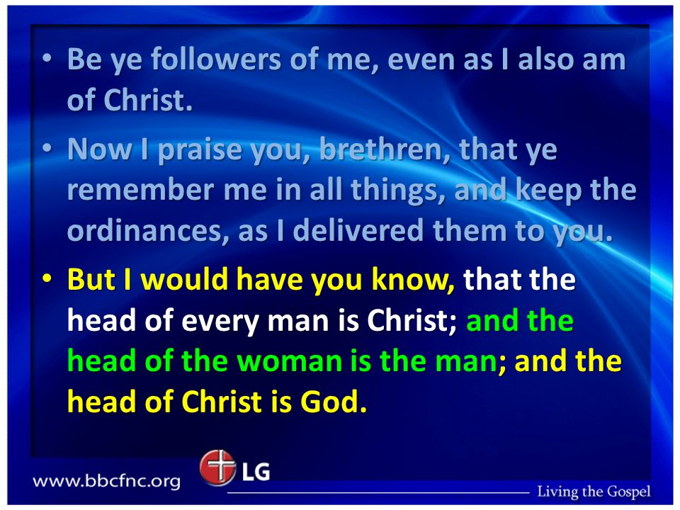 Be ye followers of me, even as I also am of Christ.
