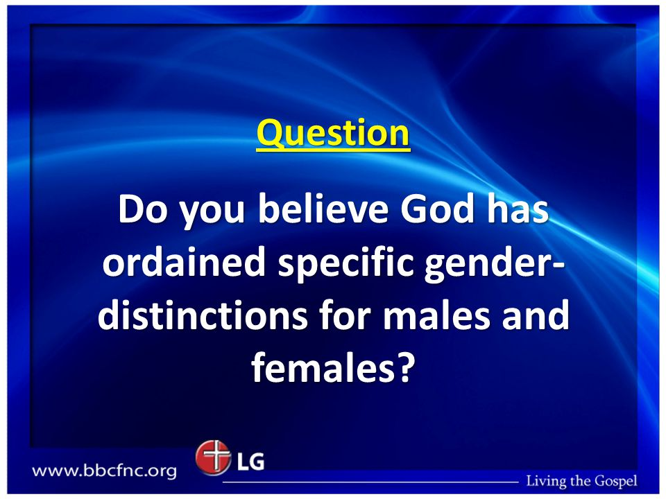 Question Do you believe God has ordained specific gender- distinctions for males and females