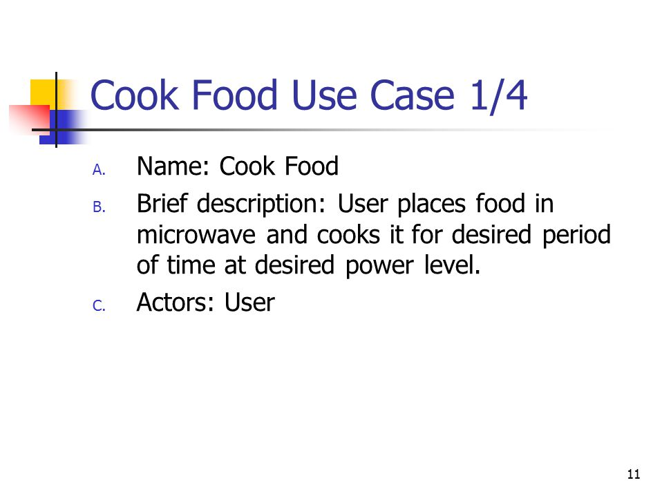 11 Cook Food Use Case 1/4 A. Name: Cook Food B.