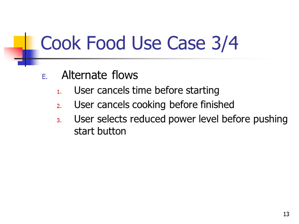 13 Cook Food Use Case 3/4 E. Alternate flows 1. User cancels time before starting 2.