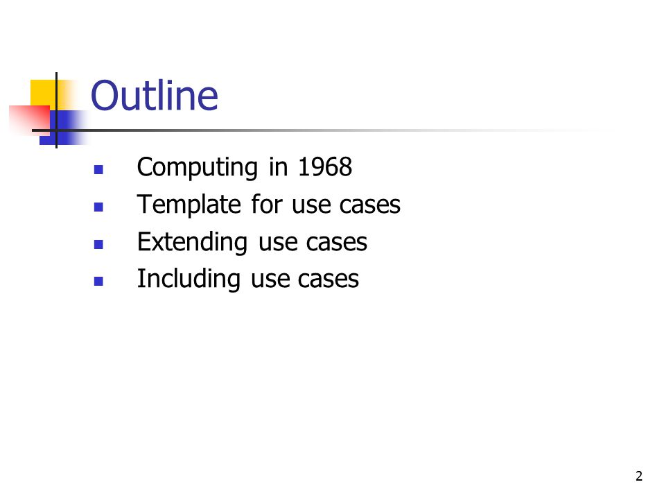 2 Outline Computing in 1968 Template for use cases Extending use cases Including use cases