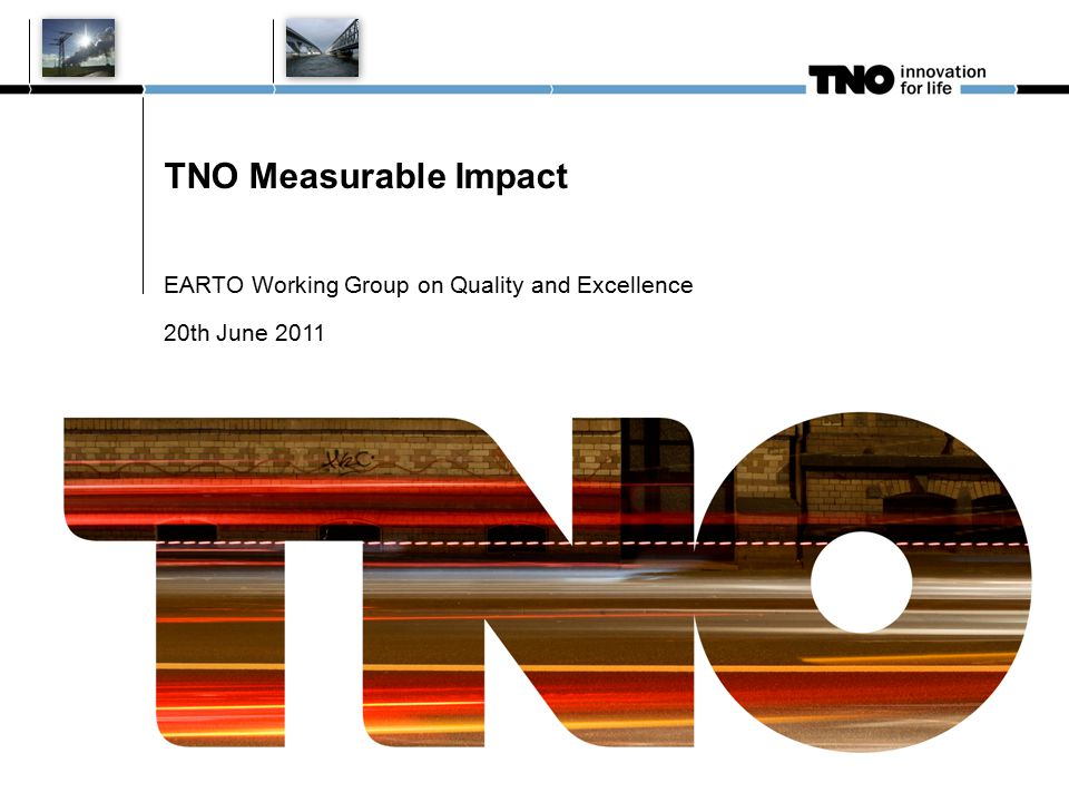 TNO Measurable Impact EARTO Working Group on Quality and Excellence 20th June 2011