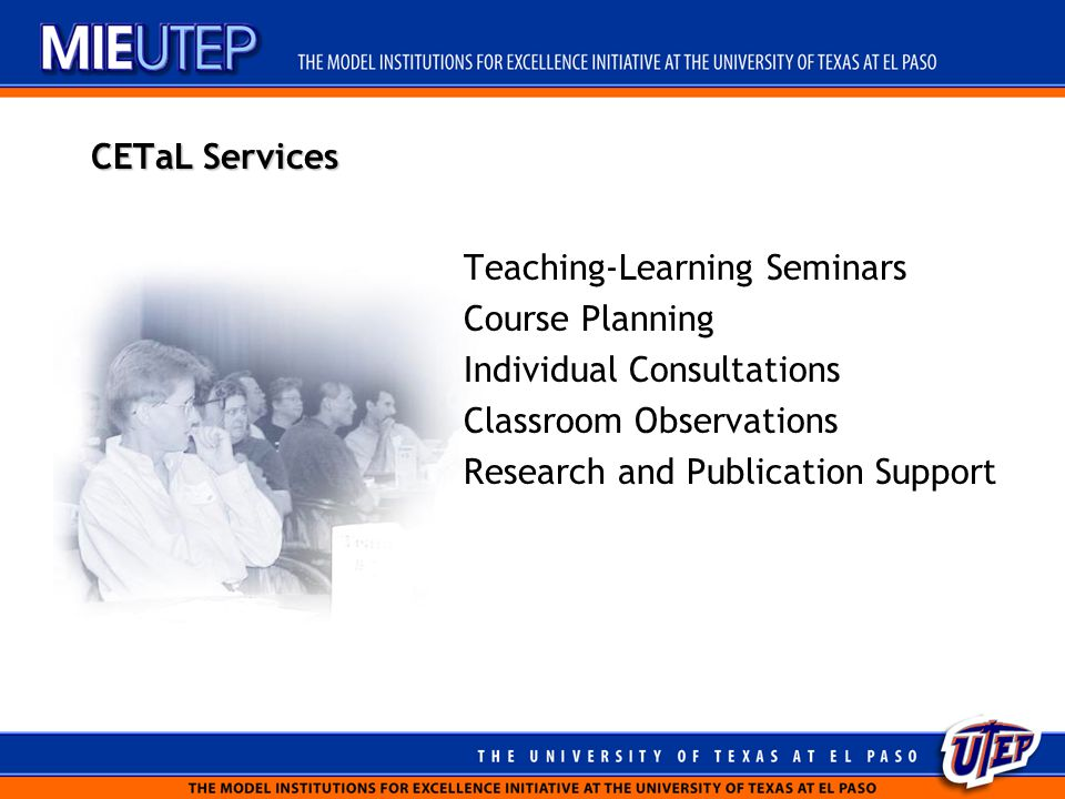 CETaL Services Teaching-Learning Seminars Course Planning Individual Consultations Classroom Observations Research and Publication Support