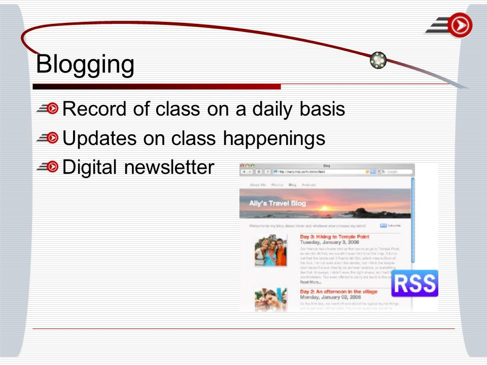 Blogging Record of class on a daily basis Updates on class happenings Digital newsletter