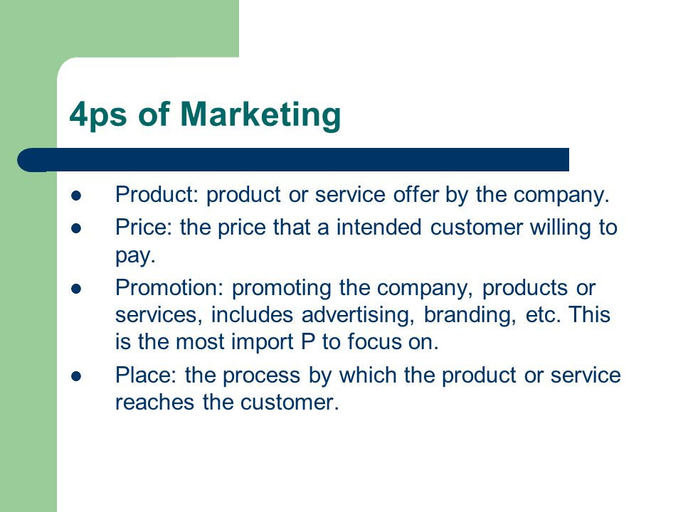 4ps of Marketing Product: product or service offer by the company.