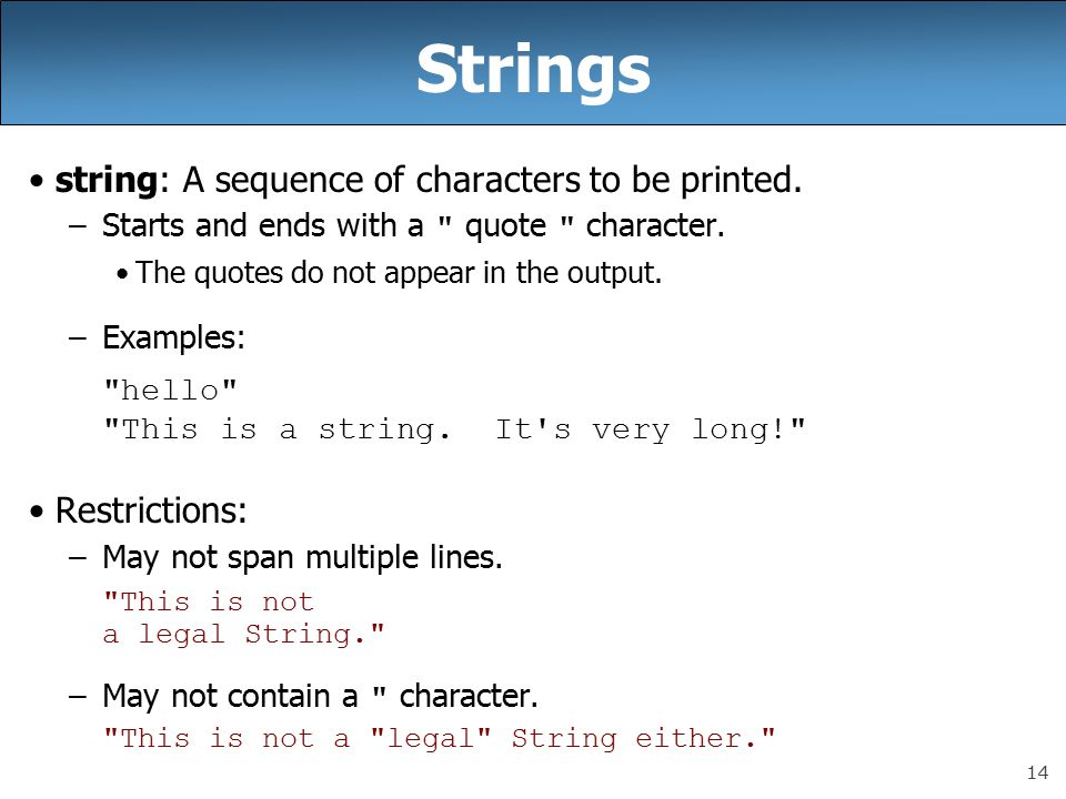14 Strings string: A sequence of characters to be printed.