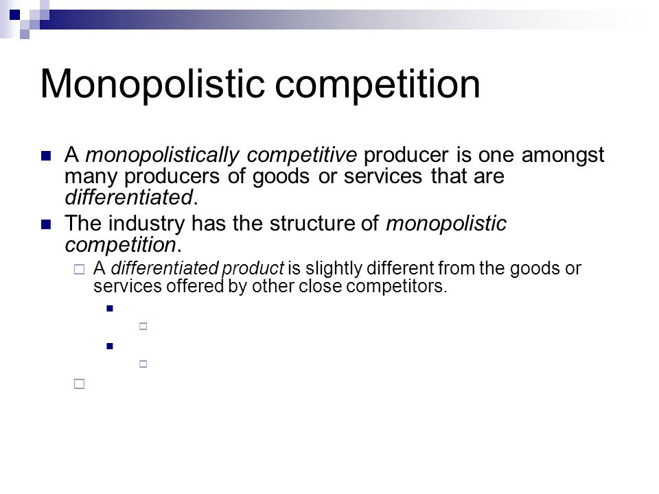 Monopolistic competition A monopolistically competitive producer is one amongst many producers of goods or services that are differentiated.