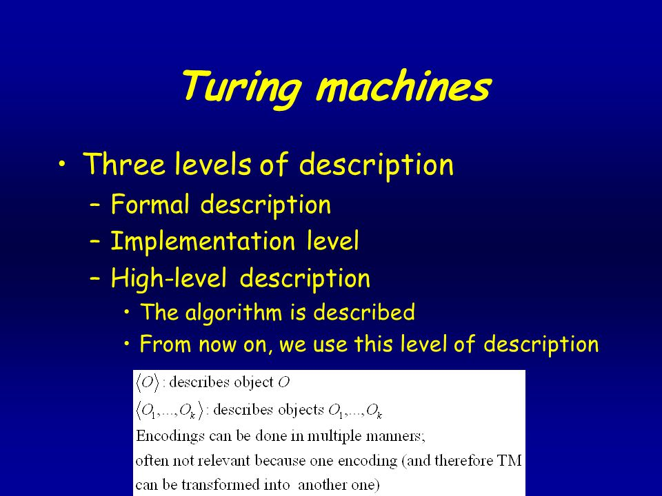 Turing machines Three levels of description –Formal description –Implementation level –High-level description The algorithm is described From now on, we use this level of description