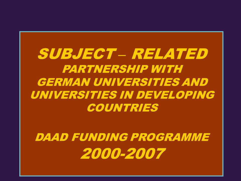 SUBJECT – RELATED PARTNERSHIP WITH GERMAN UNIVERSITIES AND UNIVERSITIES IN DEVELOPING COUNTRIES DAAD FUNDING PROGRAMME