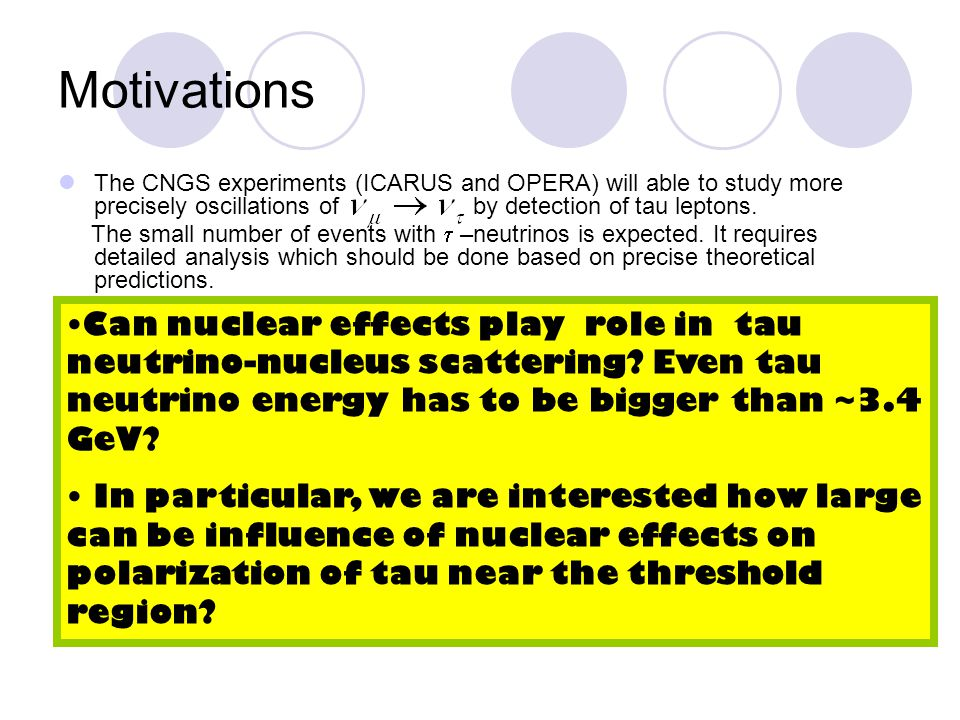 Motivations The CNGS experiments (ICARUS and OPERA) will able to study more precisely oscillations of by detection of tau leptons.