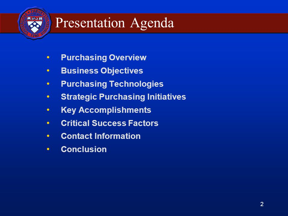 2 Presentation Agenda Purchasing Overview Business Objectives Purchasing Technologies Strategic Purchasing Initiatives Key Accomplishments Critical Success Factors Contact Information Conclusion
