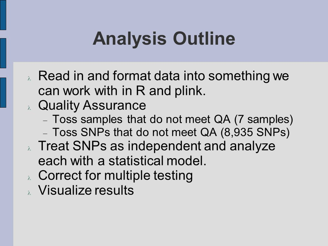 Analysis Outline Read in and format data into something we can work with in R and plink.