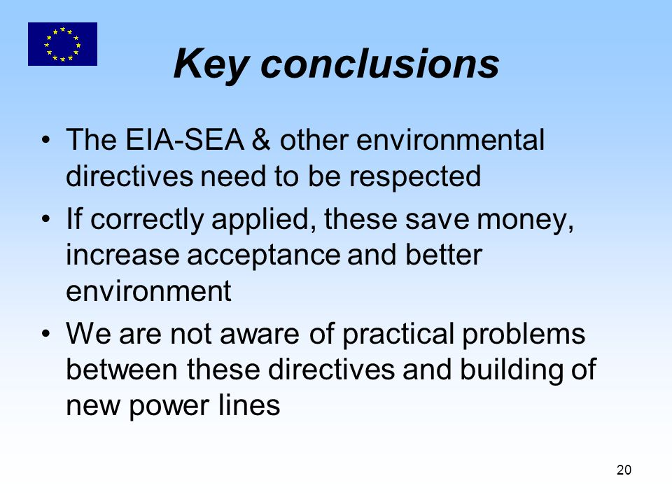 20 Key conclusions The EIA-SEA & other environmental directives need to be respected If correctly applied, these save money, increase acceptance and better environment We are not aware of practical problems between these directives and building of new power lines