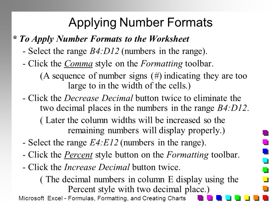 Applying Number Formats * To Apply Number Formats to the Worksheet - Select the range B4:D12 (numbers in the range).