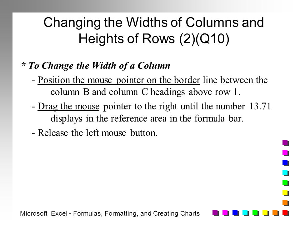 Changing the Widths of Columns and Heights of Rows (2)(Q10) * To Change the Width of a Column - Position the mouse pointer on the border line between the column B and column C headings above row 1.