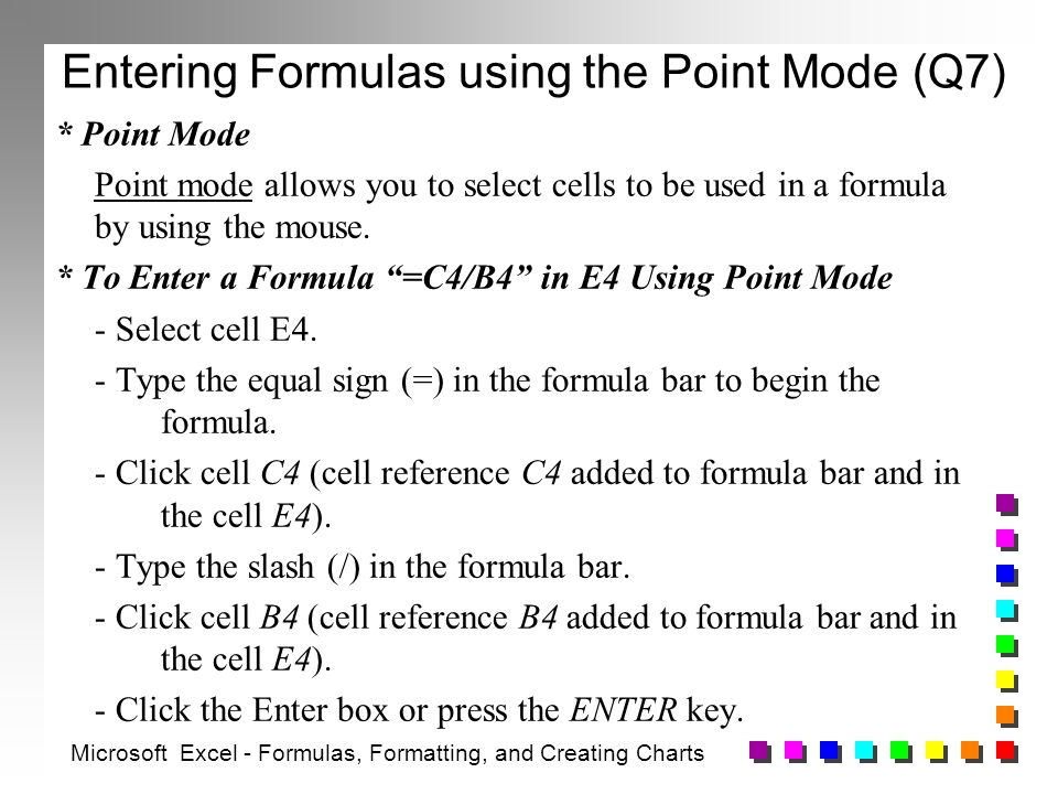 Entering Formulas using the Point Mode (Q7) * Point Mode Point mode allows you to select cells to be used in a formula by using the mouse.